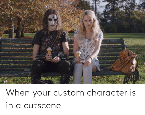 Character Is: When your custom character is in a cutscene