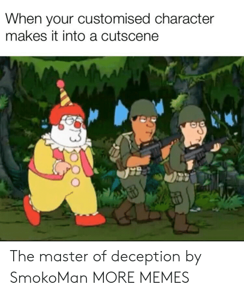 Dank, Memes, and Target: When your customised character  makes it into a cutscene The master of deception by SmokoMan MORE MEMES
