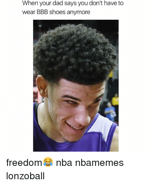 bbb: When your dad says you don't have to  wear BBB shoes anymore freedom😂 nba nbamemes lonzoball