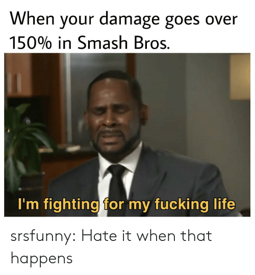 Smash Bros: When your damage goes over  15090 in Smash Bros.  I'm fighting for my fucking life srsfunny:  Hate it when that happens