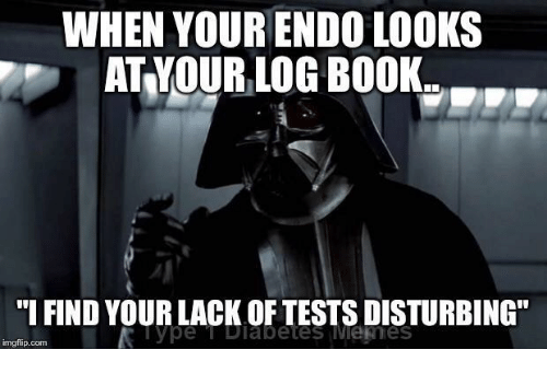 """I Find Your: WHEN YOUR ENDO LOOKS  AT YOUR LOG BOOK..  """"I FIND YOUR LACK OF TESTS DISTURBING""""  Type T Dlabetes Menes  imgflip.comm"""