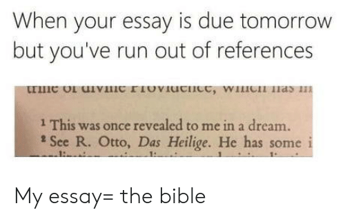 A Dream, Run, and Bible: When your essay is due tomorrow  but you've run out of references  1 This was once revealed to me in a dream.  See R. Otto, Das Heilige. He has some i  1-  1: My essay= the bible