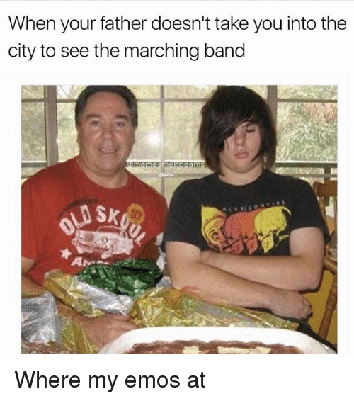 emos: When your father doesn't take you into the  city to see the marching band Where my emos at