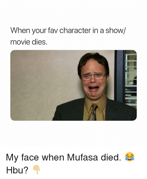 Funny, Mufasa, and Movie: When your fav character in a show/  movie dies My face when Mufasa died. 😂 Hbu? 👇🏼