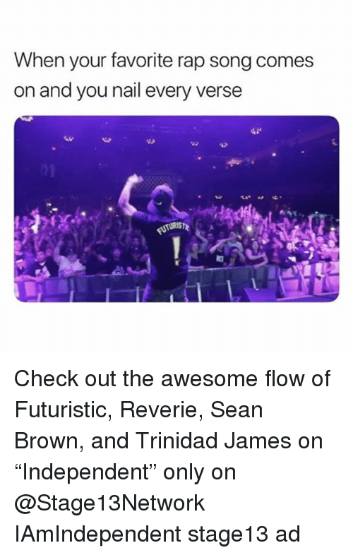 """futuristic: When your favorite rap song comes  on and you nail every verse Check out the awesome flow of Futuristic, Reverie, Sean Brown, and Trinidad James on """"Independent"""" only on @Stage13Network IAmIndependent stage13 ad"""