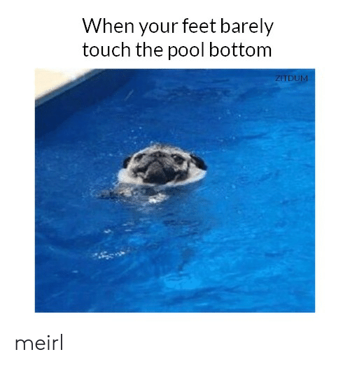 Pool, MeIRL, and Feet: When your feet barely  touch the pool bottom  ZITDUM meirl