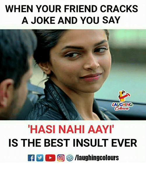 oed: WHEN YOUR FRIEND CRACKS  A JOKE AND YOU SAY  AUGHING  Colowrs  HASI NAHI AAYI  IS THE BEST INSULT EVER  KY 2 O (回參/laughingcolours