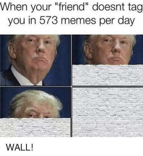"""friends day: When your """"friend"""" day  tag  you in your oesnt ta  573 per WALL!"""