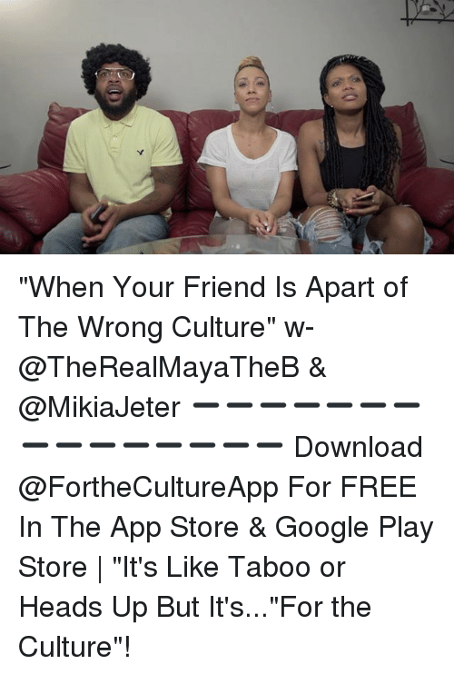 "google play store: ""When Your Friend Is Apart of The Wrong Culture"" w- @TheRealMayaTheB & @MikiaJeter ➖➖➖➖➖➖➖➖➖➖➖➖➖➖➖ Download @FortheCultureApp For FREE In The App Store & Google Play Store 