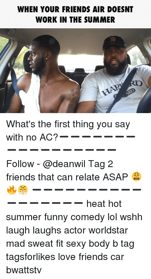 Friends, Funny, and Lol: WHEN YOUR FRIENDS AIR DOESNT  WORK IN THE SUMMER  RD What's the first thing you say with no AC?➖➖➖➖➖➖➖➖➖➖➖➖➖➖➖➖➖ Follow - @deanwil Tag 2 friends that can relate ASAP 😩🔥😤 ➖➖➖➖➖➖➖➖➖➖➖➖➖➖➖➖➖ heat hot summer funny comedy lol wshh laugh laughs actor worldstar mad sweat fit sexy body b tag tagsforlikes love friends car bwattstv