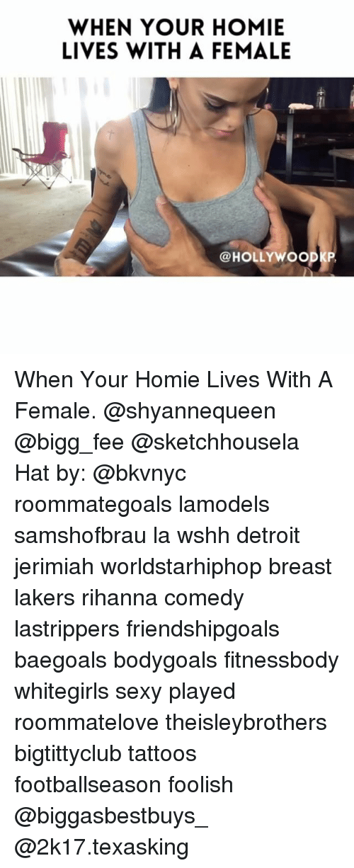 Breastes: WHEN YOUR HOMIE  LIVES WITH A FEMALE  @HOLLYWOODKP When Your Homie Lives With A Female. @shyannequeen @bigg_fee @sketchhousela Hat by: @bkvnyc roommategoals lamodels samshofbrau la wshh detroit jerimiah worldstarhiphop breast lakers rihanna comedy lastrippers friendshipgoals baegoals bodygoals fitnessbody whitegirls sexy played roommatelove theisleybrothers bigtittyclub tattoos footballseason foolish @biggasbestbuys_ @2k17.texasking