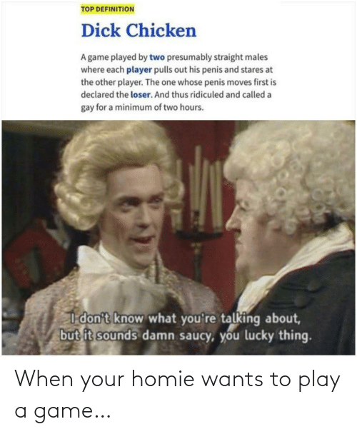 play: When your homie wants to play a game…