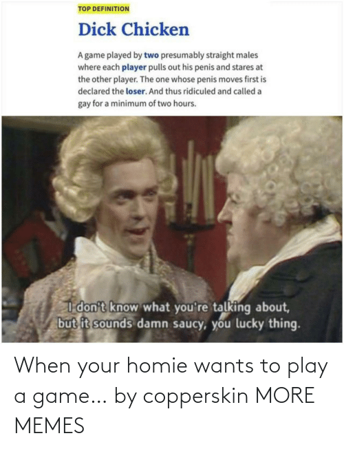 play: When your homie wants to play a game… by copperskin MORE MEMES