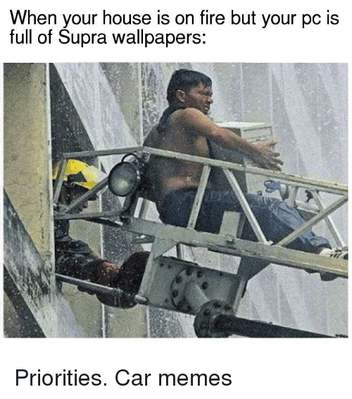 Cars, Wallpaper, and Wallpapers: When your house is on fire but your pc is  full of Supra wallpapers: Priorities. Car memes