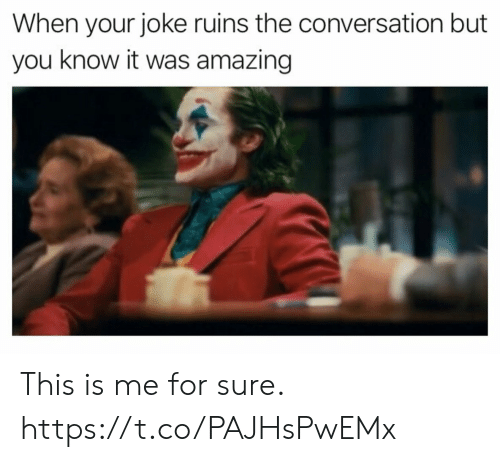 Funny, Amazing, and You: When your joke ruins the conversation but  you know it was amazing This is me for sure. https://t.co/PAJHsPwEMx