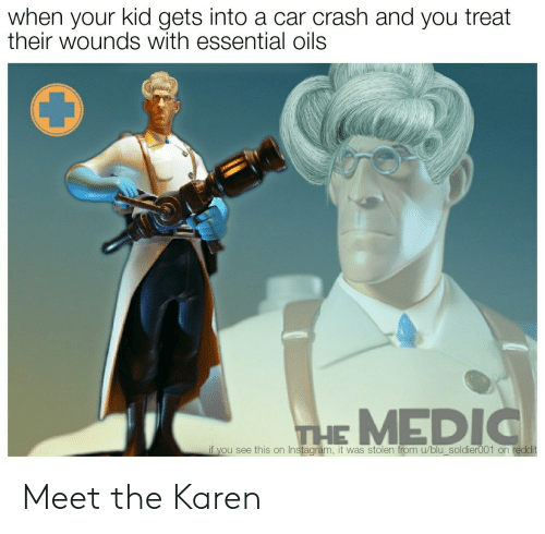 Instagram, Reddit, and Crash: when your kid gets into a car crash and you treat  their wounds with essential oils  THE MEDIC  if you see this on Instagram, it was stolen from u/blu_soldier001 on reddit Meet the Karen