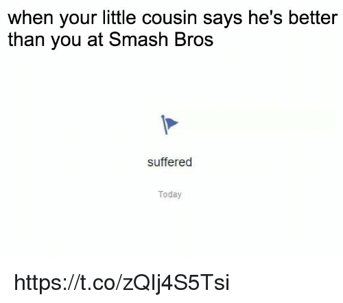 Your Little: when your little cousin says he's better  than you at Smash Bros  suffered  Today https://t.co/zQIj4S5Tsi