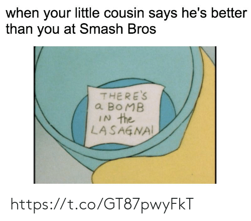 Smashing, Smash Bros, and Cousin: when your little cousin says he's better  than you at Smash Bros  THERE'S  a BOMB  IN the  LASAGNAL https://t.co/GT87pwyFkT
