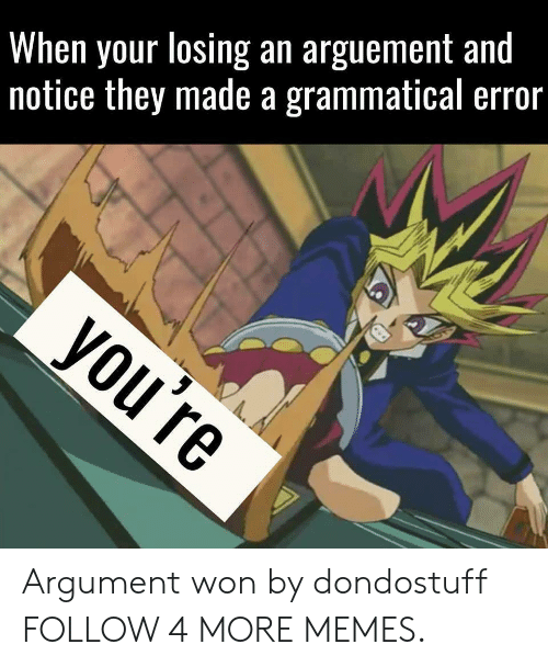 grammatical: When your losing an arguement and  notice they made a grammatical error  you're Argument won by dondostuff FOLLOW 4 MORE MEMES.