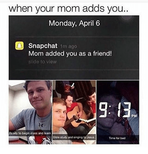 when your mom adds you monday april 6 0 snapchat mom added you as a