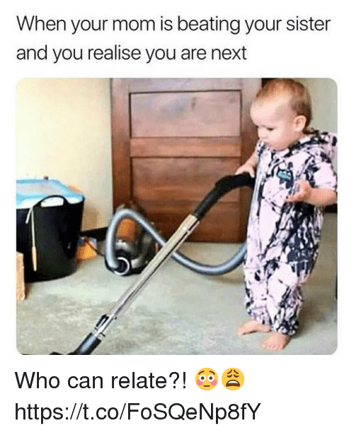 Mom, Next, and Who: When your mom is beating your sister  and you realise you are next Who can relate?! 😳😩 https://t.co/FoSQeNp8fY