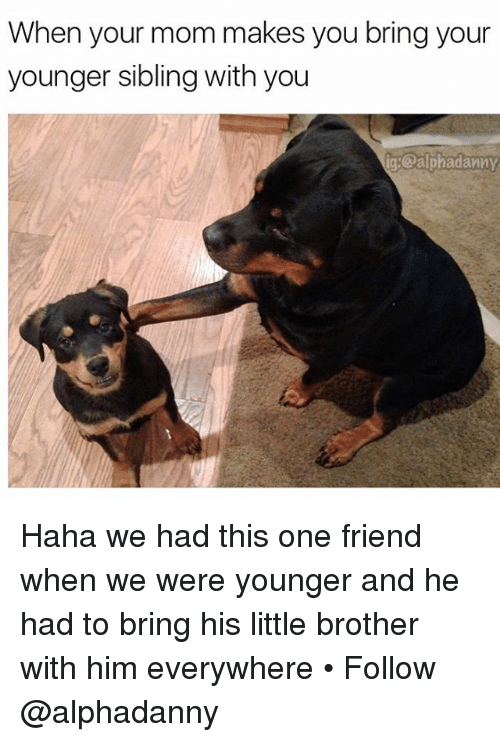 Littles: When your mom makes you bring your  younger sibling with you  ig: Opalphadanny Haha we had this one friend when we were younger and he had to bring his little brother with him everywhere • Follow @alphadanny