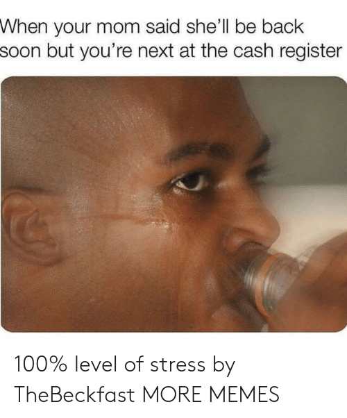 Anaconda, Dank, and Memes: When your mom said she'll be back  soon but you're next at the cash register 100% level of stress by TheBeckfast MORE MEMES