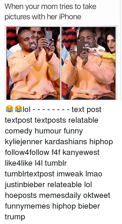 Lol Texts: When your mom tries to take  pictures with her iPhone  @side ofricepilaf 😂😂lol - - - - - - - - text post textpost textposts relatable comedy humour funny kyliejenner kardashians hiphop follow4follow f4f kanyewest like4like l4l tumblr tumblrtextpost imweak lmao justinbieber relateable lol hoeposts memesdaily oktweet funnymemes hiphop bieber trump