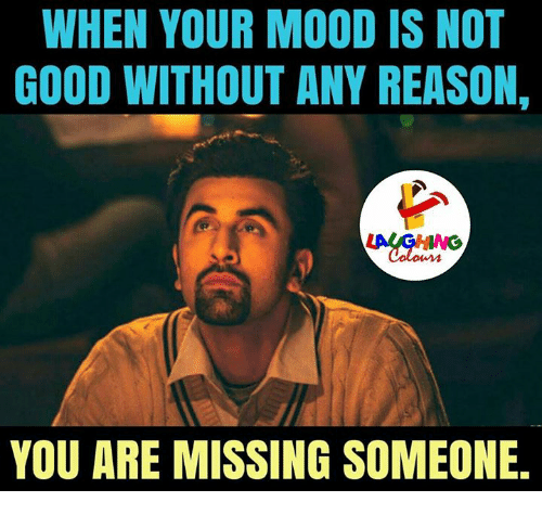 You Are Missed: WHEN YOUR MOOD IS NOT  GOOD WITHOUT ANY REASON,  YOU ARE MISSING SOMEONE