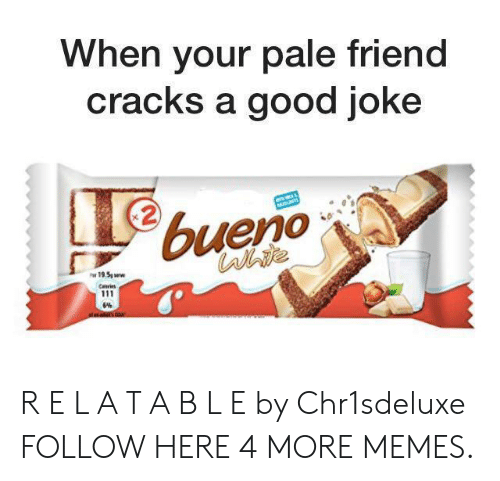 A Good Joke: When your pale friend  cracks a good joke  bueno  Carite  19.5pw  Cars  111 R E L A T A B L E by Chr1sdeluxe FOLLOW HERE 4 MORE MEMES.