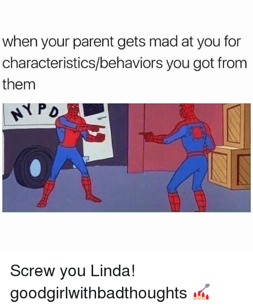 Memes, Mad, and 🤖: when your parent gets mad at you for  characteristics/behaviors you got from  them Screw you Linda! goodgirlwithbadthoughts 💅🏼