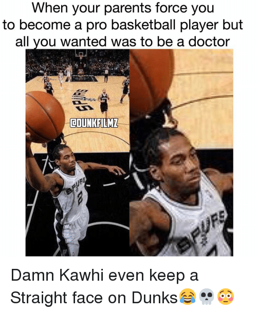 Straight Faces: When your parents force you  to become a pro basketball player but  all you wanted was to be a doctor  COUNKFILME Damn Kawhi even keep a Straight face on Dunks😂💀😳