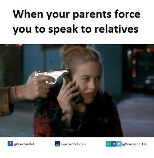smg: When your parents force  you to speak to relatives  SMG Us  @Sarcastic Sarcasmlol.com  Sarcasmlol
