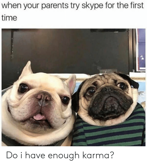Parents, Karma, and Skype: when your parents try skype for the first  time Do i have enough karma?