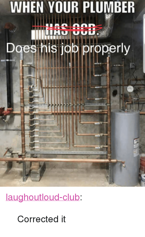"""ias: WHEN YOUR PLUMBER  IAS 3CB  es his job iproperly <p><a href=""""http://laughoutloud-club.tumblr.com/post/168514288520/corrected-it"""" class=""""tumblr_blog"""">laughoutloud-club</a>:</p>  <blockquote><p>Corrected it</p></blockquote>"""