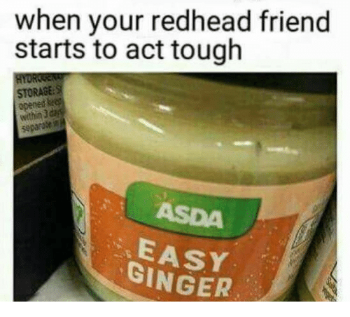 redhead: when your redhead friend  starts to act tough  STORASE S  wthin 3  ASDA  EASY  GINGER