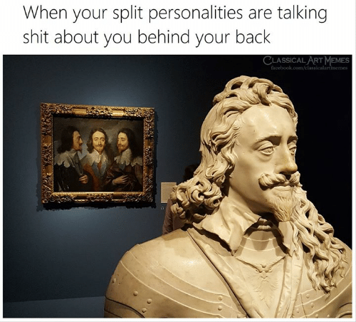 About You: When your split personalities are talking  shit about you behind your back  CLASSICAL ART MEMES  facebook.com/classicalartmemes