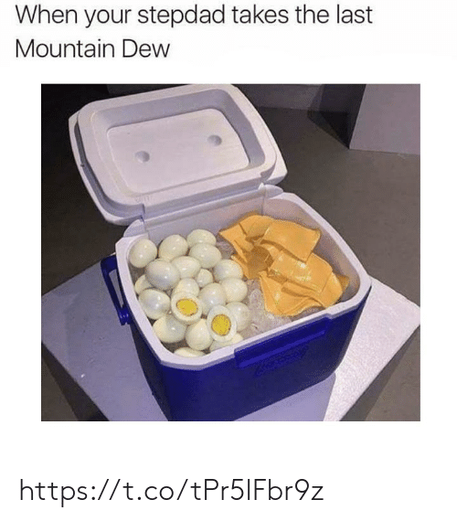 Mountain Dew: When your stepdad takes the last  Mountain Dew https://t.co/tPr5lFbr9z