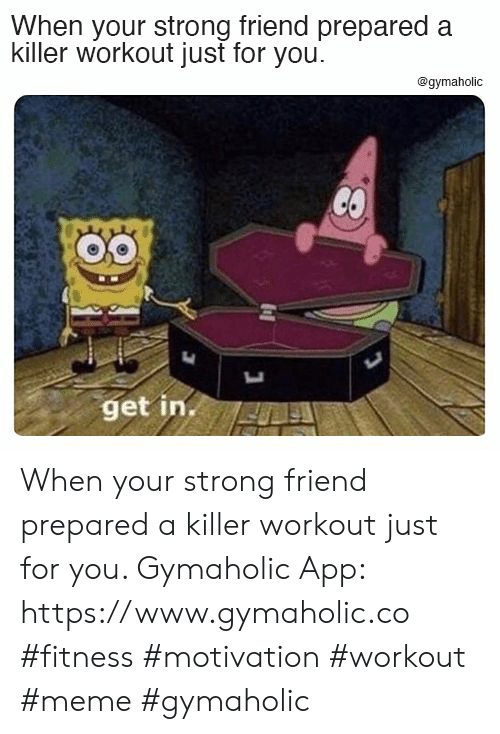 motivation: When your strong friend prepared a  killer workout just for you  @gymaholic  CO  get in. When your strong friend prepared a killer workout just for you.  Gymaholic App: https://www.gymaholic.co  #fitness #motivation #workout #meme #gymaholic