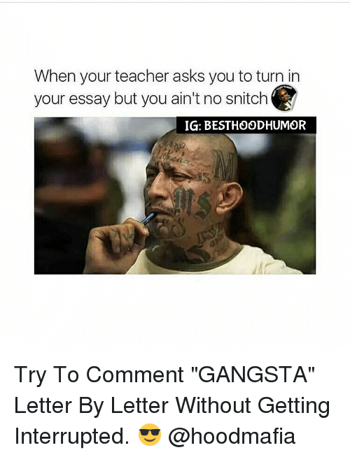 """No Snitching: When your teacher asks you to turn in  your essay but you ain't no snitch  IGI: BESTHOODHUMOR Try To Comment """"GANGSTA"""" Letter By Letter Without Getting Interrupted. 😎 @hoodmafia"""