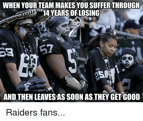 raiders-fans: WHEN YOUR TEAM MAKES YOU SUFFER THROUGH  14 YEARS OF LOSING  @NFL MEM  AND THENLEAVESAS SOON AS THEY GET GOOD Raiders fans...