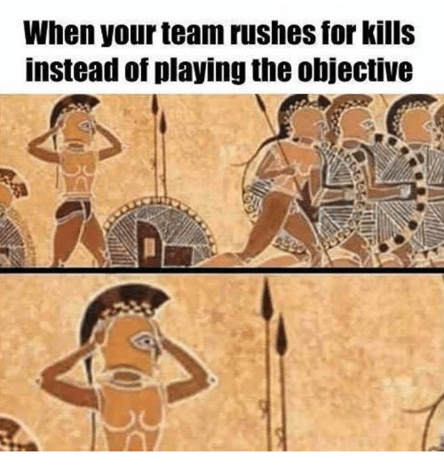 Team, For, and Objective: When your team rushes for kills  instead of playing the objective