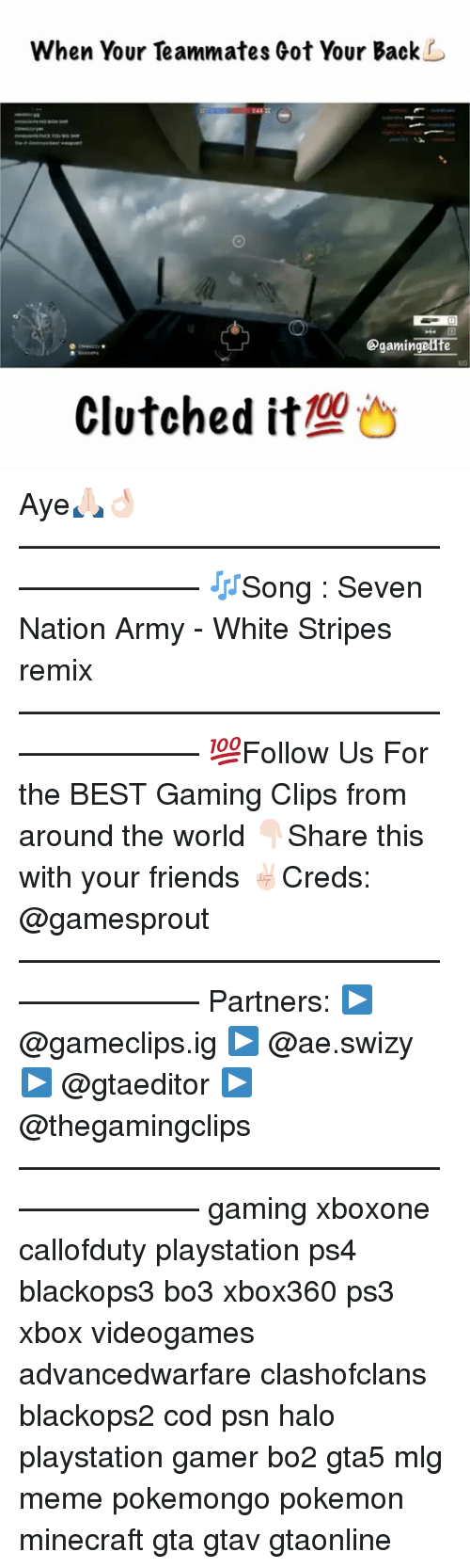 The Best Games: When Your Teammates Got Your Back  Ogamingenfe  00  Clutched it Aye🙏🏻👌🏻———————————————————— 🎶Song : Seven Nation Army - White Stripes remix ———————————————————— 💯Follow Us For the BEST Gaming Clips from around the world 👇🏻Share this with your friends ✌🏻️Creds: @gamesprout ———————————————————— Partners: ▶️ @gameclips.ig ▶️ @ae.swizy ▶️ @gtaeditor ️▶️ @thegamingclips ———————————————————— gaming xboxone callofduty playstation ps4 blackops3 bo3 xbox360 ps3 xbox videogames advancedwarfare clashofclans blackops2 cod psn halo playstation gamer bo2 gta5 mlg meme pokemongo pokemon minecraft gta gtav gtaonline