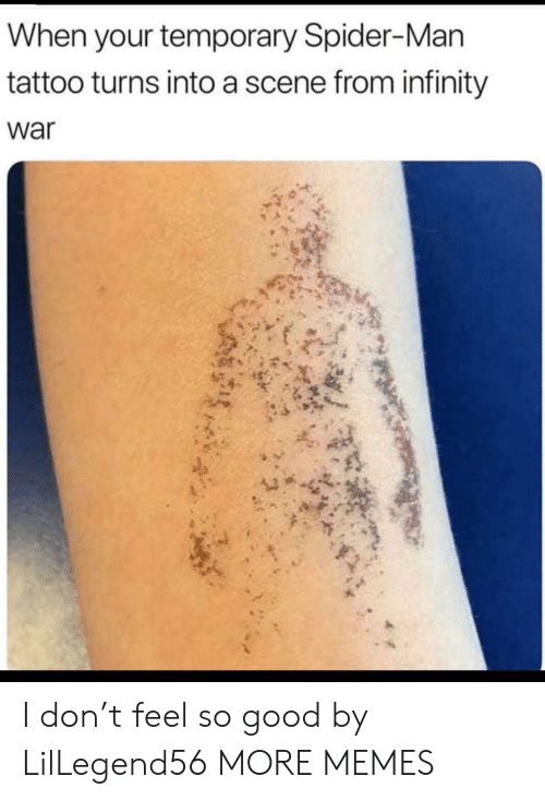 Dank, Memes, and Spider: When your temporary Spider-Man  tattoo turns into a scene from infinity  war I don't feel so good by LilLegend56 MORE MEMES