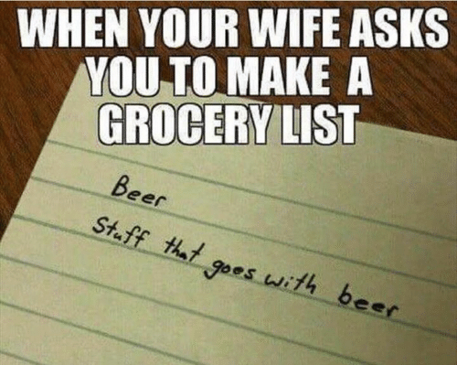 eer: WHEN YOUR WIFE ASKS  YOU TO MAKE A  GROCERY LIST  eer  St.ff hl goes with beec