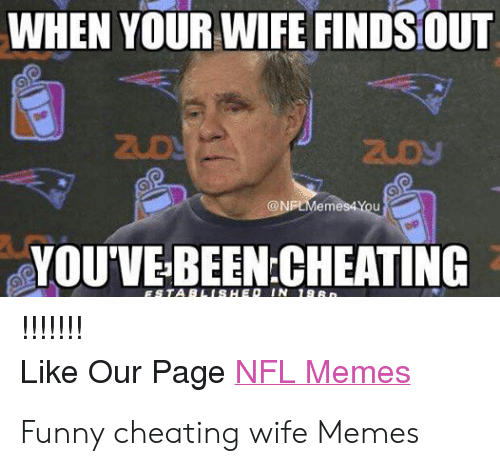 Cheating Wife Memes: WHEN YOUR WIFE FINDS OUT  zuDy  @N  em  YOU'VE BEEN CHEATING  IN  Like Our Page NFL Memes Funny cheating wife Memes