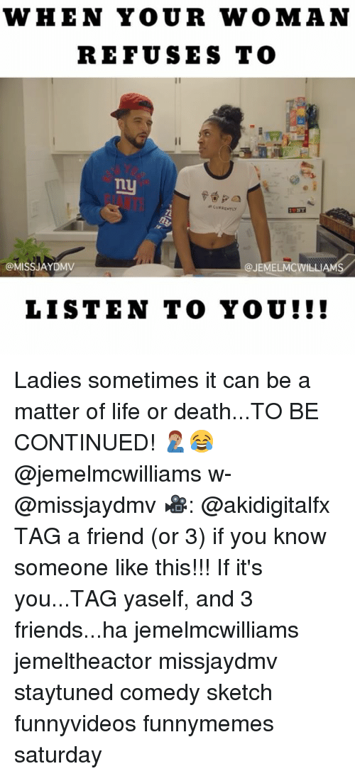 to be continued: WHEN YOUR WOMAN  REFUSES TO  @MISS JAYDMV  @JEMELMC WILLIAM  LISTEN TO YOU! Ladies sometimes it can be a matter of life or death...TO BE CONTINUED! 🤦🏽♂️😂 @jemelmcwilliams w- @missjaydmv 🎥: @akidigitalfx TAG a friend (or 3) if you know someone like this!!! If it's you...TAG yaself, and 3 friends...ha jemelmcwilliams jemeltheactor missjaydmv staytuned comedy sketch funnyvideos funnymemes saturday