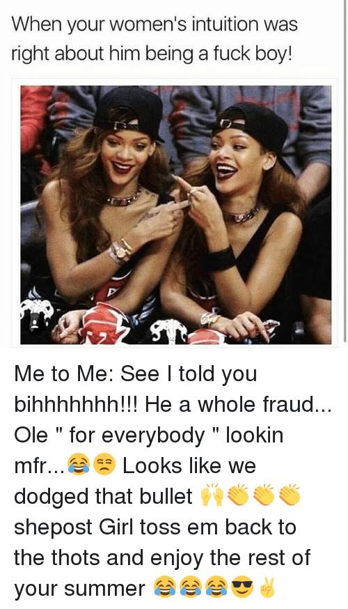 """Dodged That Bullet: When your women's intuition was  right about him being a fuck boy! Me to Me: See I told you bihhhhhhh!!! He a whole fraud... Ole """" for everybody """" lookin mfr...😂😒 Looks like we dodged that bullet 🙌👏👏👏 shepost Girl toss em back to the thots and enjoy the rest of your summer 😂😂😂😎✌"""
