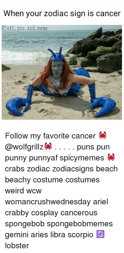 Ariel, Meme, and Memes: When your zodiac sign is cancer  @just.you.and.meme Follow my favorite cancer 🦀@wolfgrillz🦀 . . . . . puns pun punny punnyaf spicymemes 🦀 crabs zodiac zodiacsigns beach beachy costume costumes weird wcw womancrushwednesday ariel crabby cosplay cancerous spongebob spongebobmemes gemini aries libra scorpio ♋ lobster