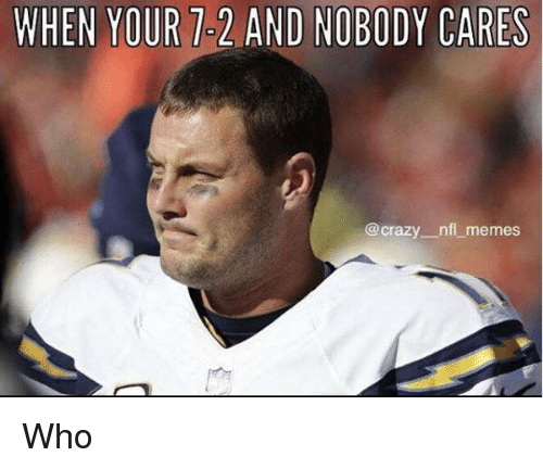 Memes, Nfl, and Who: WHEN YOUR7-2 AND NOBODY CARES  @cra  zy-_nfl, memes Who